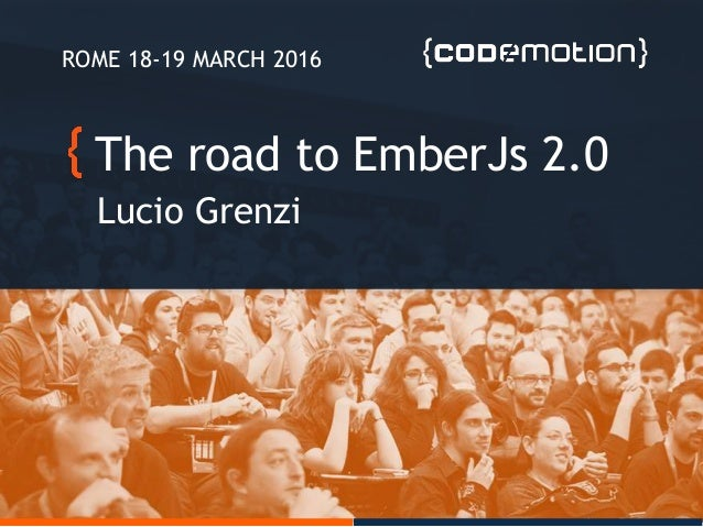 The road to EmberJs 2.0 Lucio Grenzi ROME 18-19 MARCH 2016