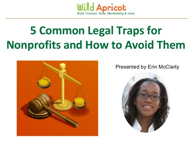 Wild Apricot Expert Webinar Build. Connect. Grow. Membership & more. 5 Common Legal Traps for Nonprofits and How to Avoid ...