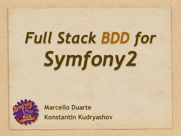 Full Stack BDD for  Symfony2  Marcello Duarte  Konstantin Kudryashov