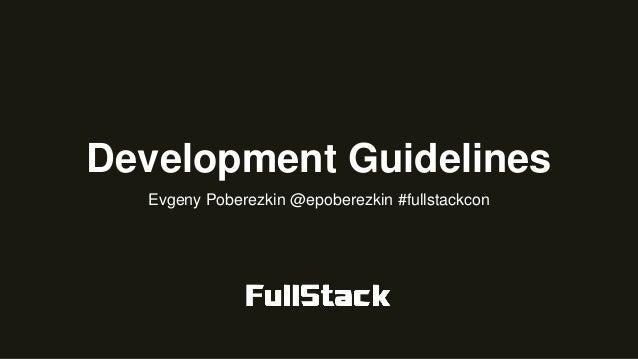 Development Guidelines Evgeny Poberezkin @epoberezkin #fullstackcon