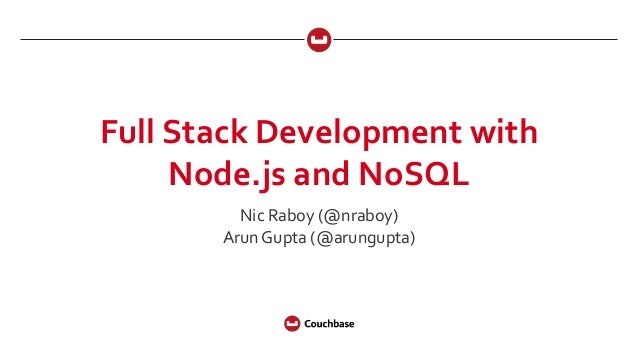 Full Stack Development with Node.js and NoSQL Nic Raboy (@nraboy) Arun Gupta (@arungupta)