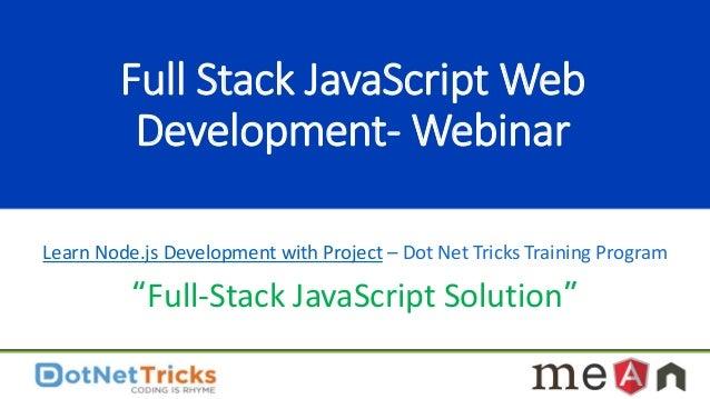 "Full Stack JavaScript Web Development- Webinar Learn Node.js Development with Project – Dot Net Tricks Training Program ""F..."