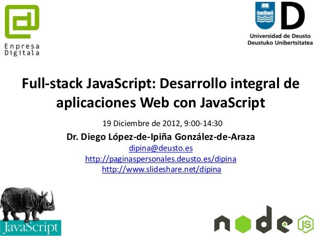 Full-stack JavaScript: Desarrollo integral de      aplicaciones Web con JavaScript               19 Diciembre de 2012, 9:0...