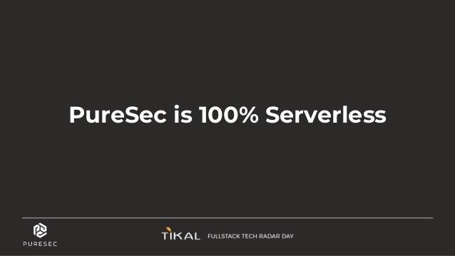 PureSec is 100% Serverless