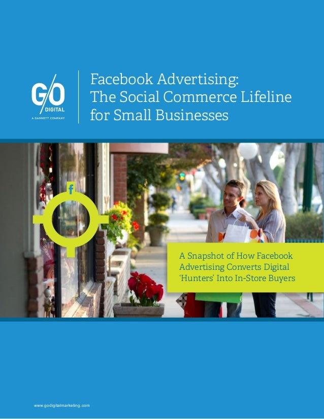 Facebook Advertising: The Social Commerce Lifeline for Small Businesses A Snapshot of How Facebook Advertising Converts Di...