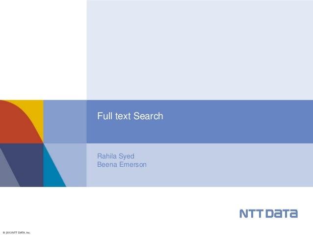 Full text Search  Rahila Syed Beena Emerson  © 2013 NTT DATA, Inc.