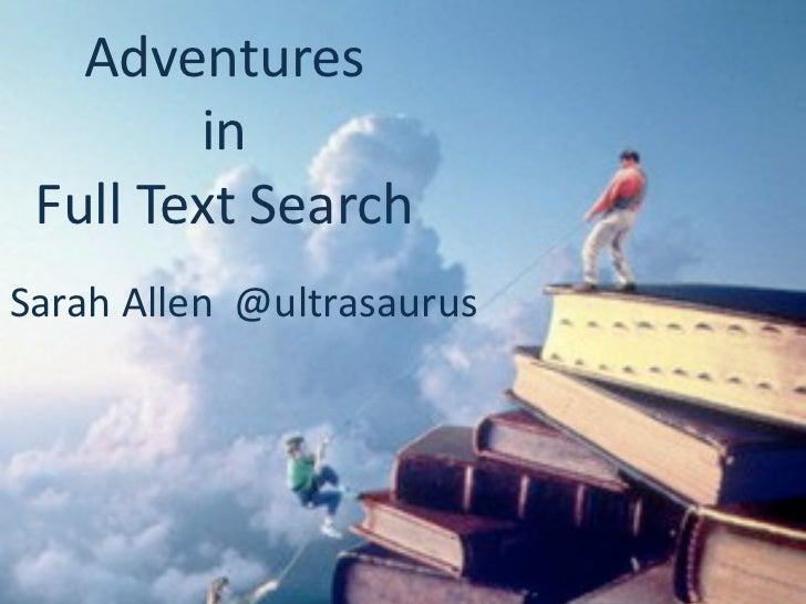 Adventures        in FullTextSearchSarahAllen@ultrasaurus