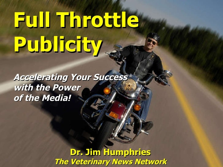Full Throttle Publicity Accelerating Your Success  with the Power  of the Media!  Dr. Jim Humphries The Veterinary News Ne...