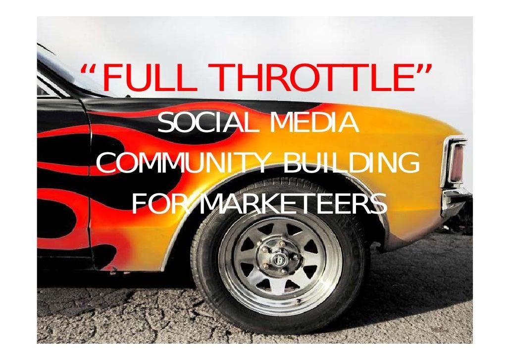 """""""FULL THROTTLE""""    SOCIAL MEDIA COMMUNITY BUILDING   FOR MARKETEERS"""
