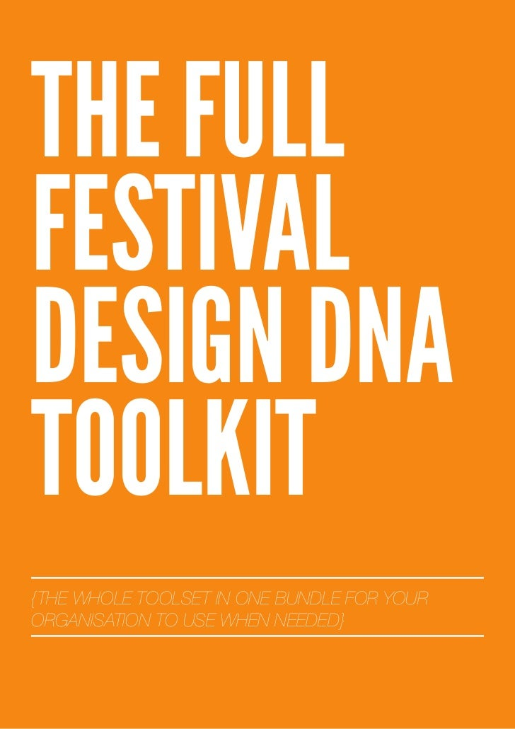 THE FULLFESTIVALDESIGN DNATOOLKIT{THE WHOLE TOOLSET IN ONE BUNDLE FOR YOURORGANISATION TO USE WHEN NEEDED}