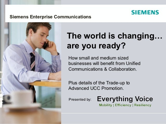 Siemens Enterprise Communications                       The world is changing…                       are you ready?       ...