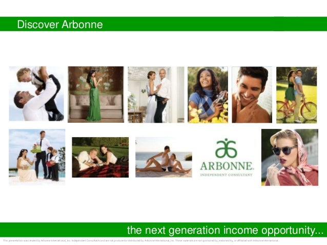 Discover Arbonnethe next generation income opportunity...This presentation was created by Arbonne International, Inc. Inde...