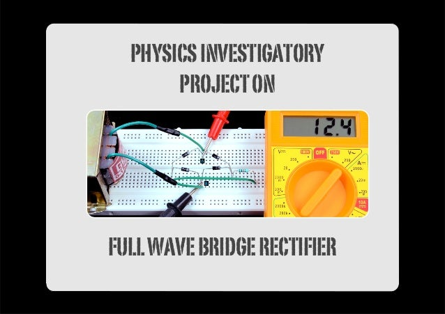 Physics investigatory project on full wave bridge rectifier physicsinvestigatory projecton fullwavebridgerectifier solutioingenieria Gallery