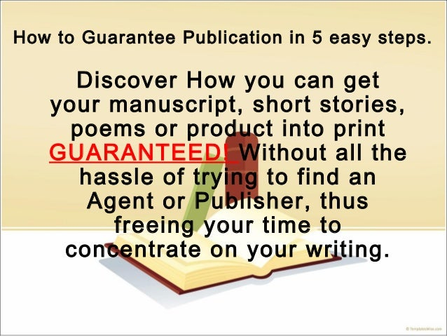 How to Guarantee Publication in 5 easy steps. Discover How you can get your manuscript, short stories, poems or product in...
