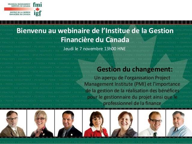 Bienvenu au webinaire de l'Institue de la Gestion  Financière du Canada  Jeudi le 7 novembre 13h00 HNE  Gestion du changem...