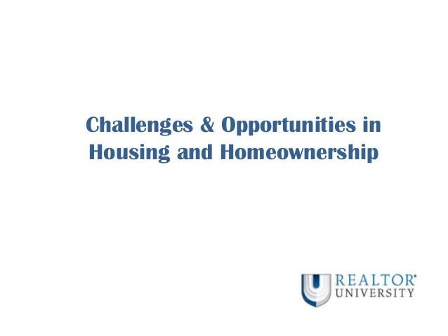 Challenges & Opportunities inHousing and Homeownership