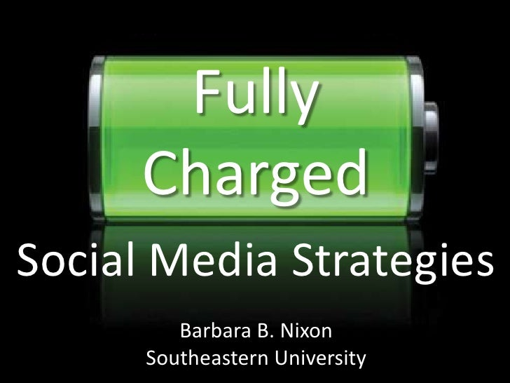 Fully      ChargedSocial Media Strategies         Barbara B. Nixon      Southeastern University