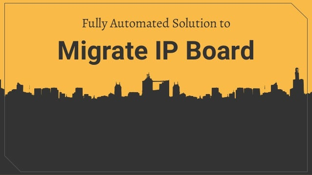 Migrate IP Board Fully Automated Solution to
