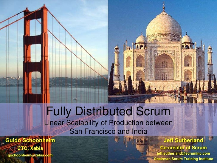 Fully Distributed Scrum                  Linear Scalability of Production between                          San Francisco a...