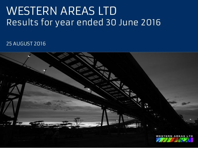WESTERN AREAS LTD Results for year ended 30 June 2016 25 AUGUST 2016