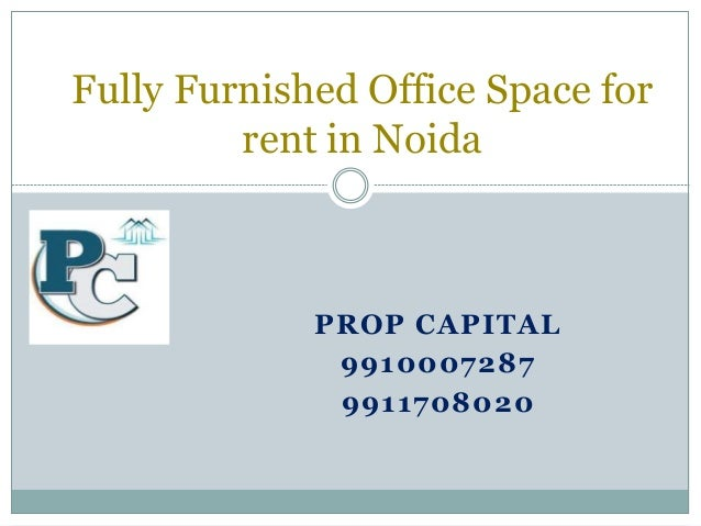 PROP CAPITAL 9910007287 9911708020 Fully Furnished Office Space for rent in Noida