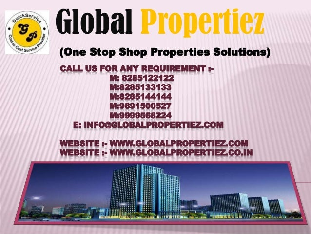 CALL US FOR ANY REQUIREMENT :- M: 8285122122 M:8285133133 M:8285144144 M:9891500527 M:9999568224 E: INFO@GLOBALPROPERTIEZ....