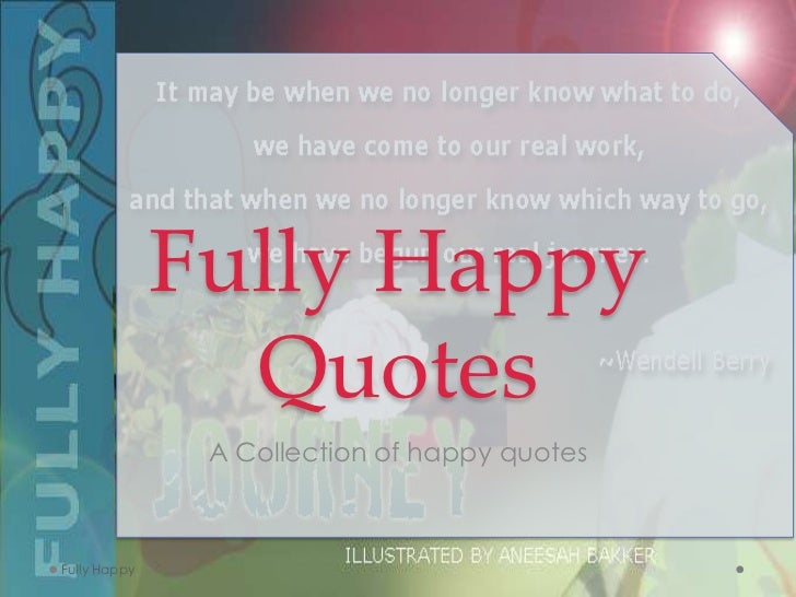 Fully Happy                Quotes               A Collection of happy quotesFully Happy
