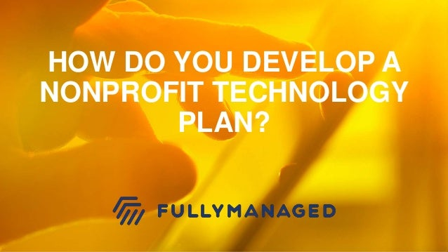 HOW DO YOU DEVELOP A NONPROFIT TECHNOLOGY PLAN?