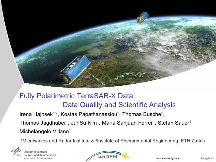 Fully Polarimetric TerraSAR-X Data:  Data Quality and Scientific Analysis  Irena Hajnsek 1/2 , Kostas Papathanassiou 1 , T...