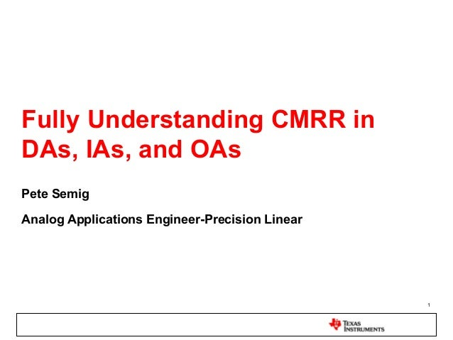 Fully Understanding CMRR inDAs, IAs, and OAsPete SemigAnalog Applications Engineer-Precision Linear                       ...