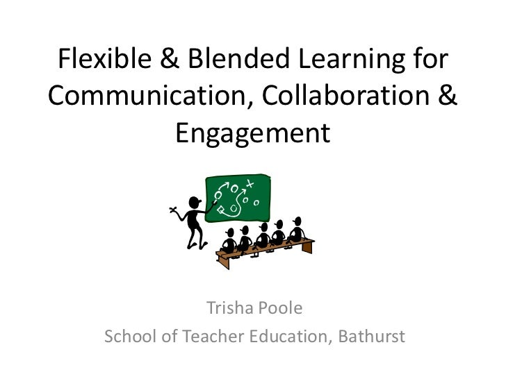 Flexible & Blended Learning for Cooperation, Collaboration & Engagement<br />Trisha Poole<br />School of Teacher Education...