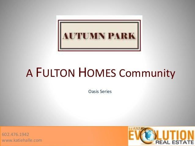 A FULTON HOMES Community 602.476.1942 www.katiehalle.com Oasis Series