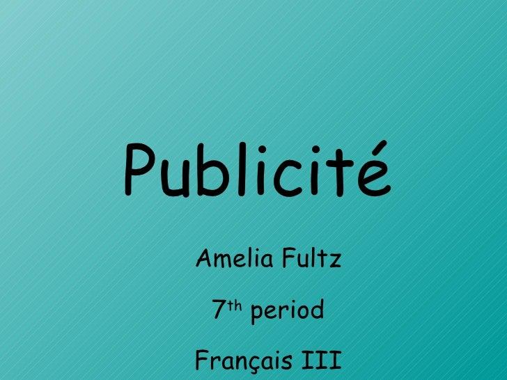 Publicité Amelia Fultz 7 th  period Français III