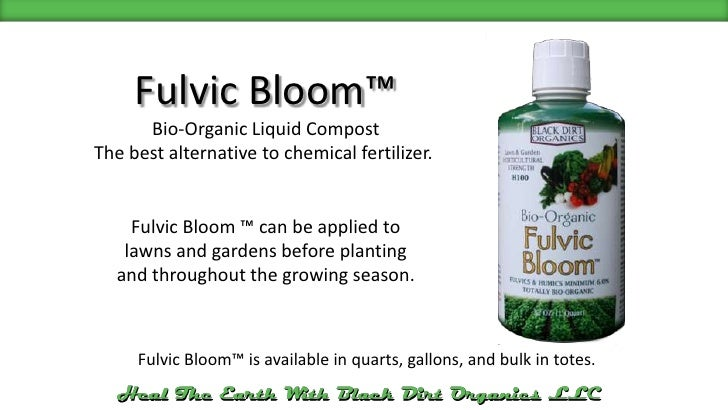 Fulvic Bloom™<br />Bio-Organic Liquid Compost<br />The best alternative to chemical fertilizer. <br />Fulvic Bloom ™ can b...
