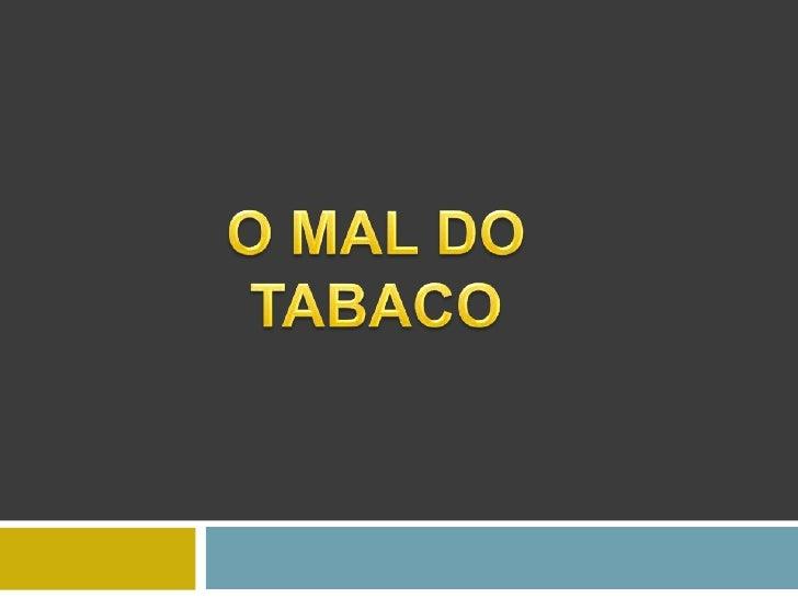 O MAL DO TABACO<br />