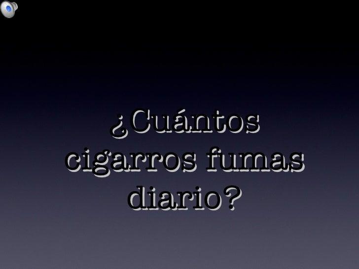 ¿Cuántos cigarros fumas diario?
