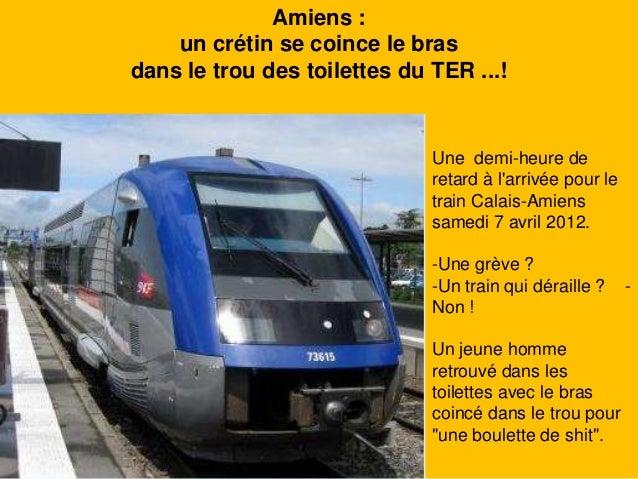 Amiens : un crétin se coince le bras dans le trou des toilettes du TER ...! Une demi-heure de retard à l'arrivée pour le t...