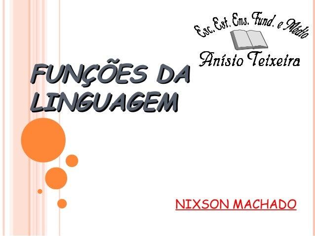 FUNÇÕES DAFUNÇÕES DA LINGUAGEMLINGUAGEM NIXSON MACHADO