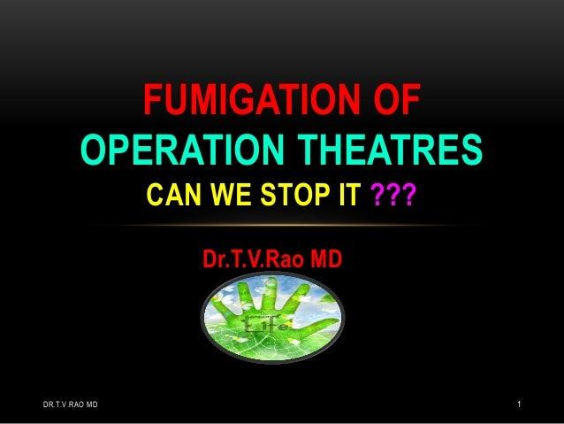Dr.T.V.Rao MDFUMIGATION OFOPERATION THEATRESCAN WE STOP IT ???DR.T.V.RAO MD 1