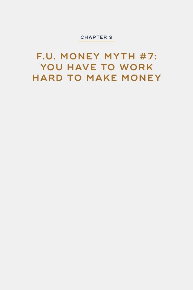 103 F.U. MONEY CHAP TER 9: F.U. MONE Y MY TH #7 YOU HAVE TO WORK HARD TO MAKE MONE Y Do you know someone who works very ha...
