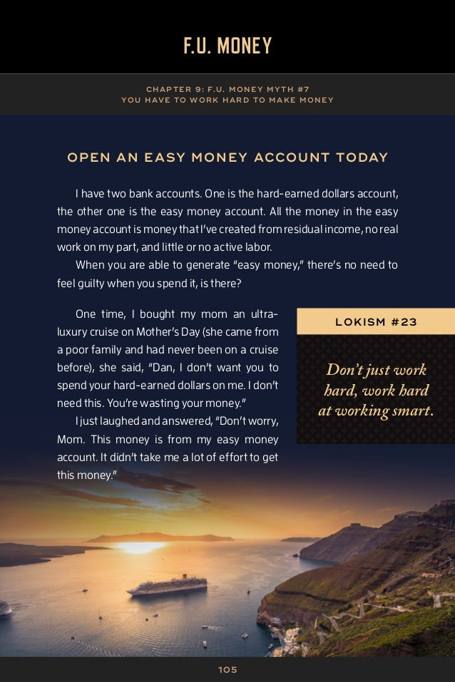106 F.U. MONEY CHAP TER 9: F.U. MONE Y MY TH #7 YOU HAVE TO WORK HARD TO MAKE MONE Y HOW DO YOU MAKE EASY MONEY? Anytime y...