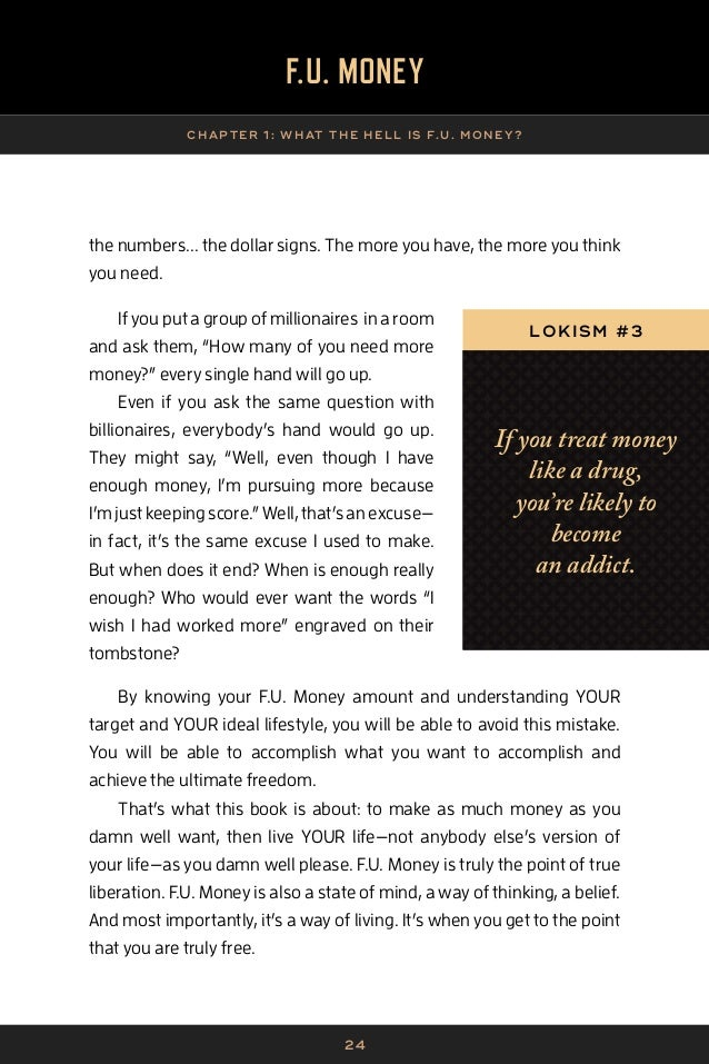 25 F.U. MONEY CHAP TER 1 : WHAT THE HELL IS F.U. MONE Y? Most people rarely do what they really want to do. That's why peo...
