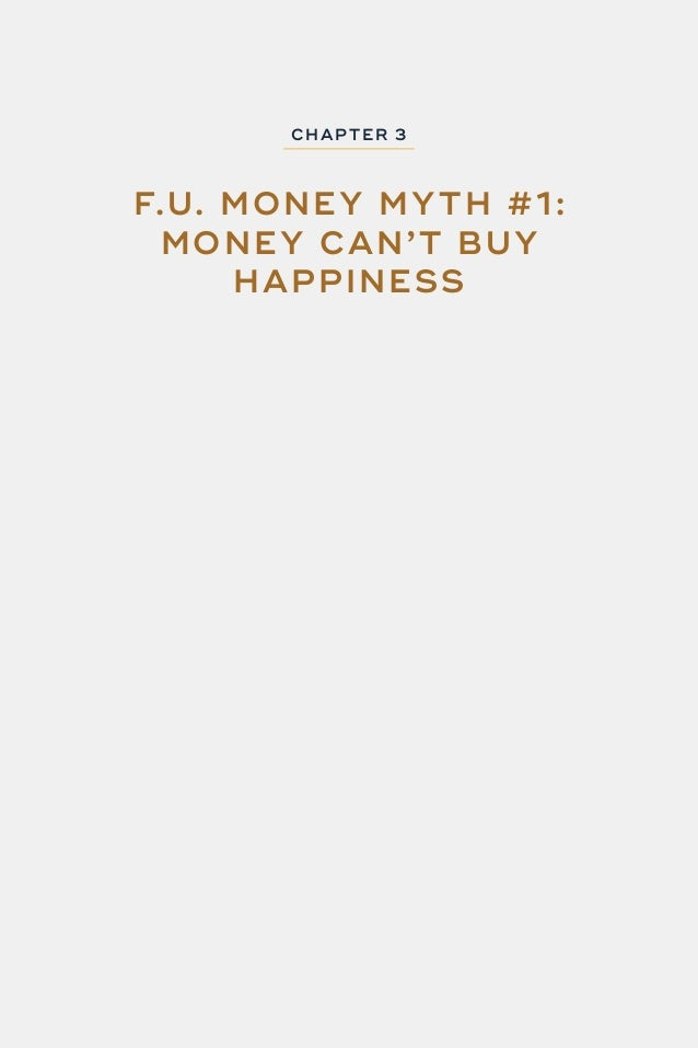 49 F.U. MONEY CHAP TER 3 : F.U. MONE Y MY TH #1 - MONE Y CAN' T B UY HAPPINE SS Don't you just hate it when people tell yo...