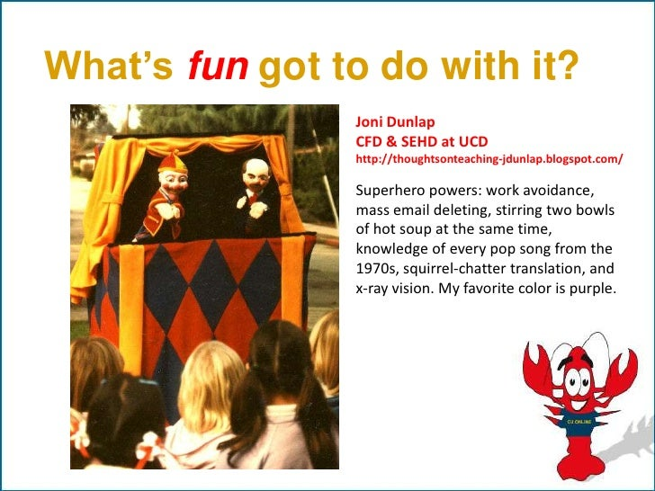 What's fun got to do with it?                 Joni Dunlap                 CFD & SEHD at UCD                 http://thought...