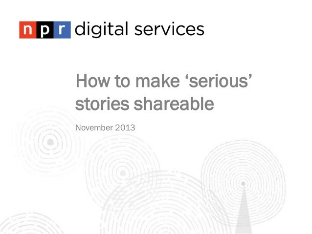 How to make 'serious' stories shareable November 2013