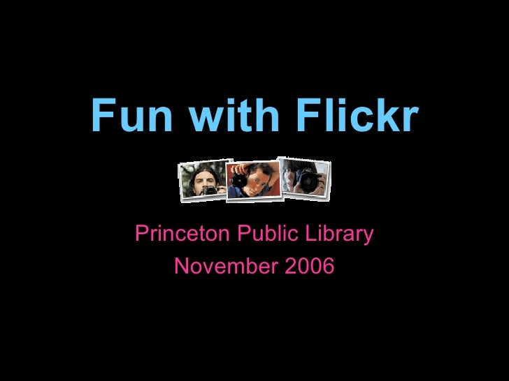 Fun with Flickr Princeton Public Library November 2006