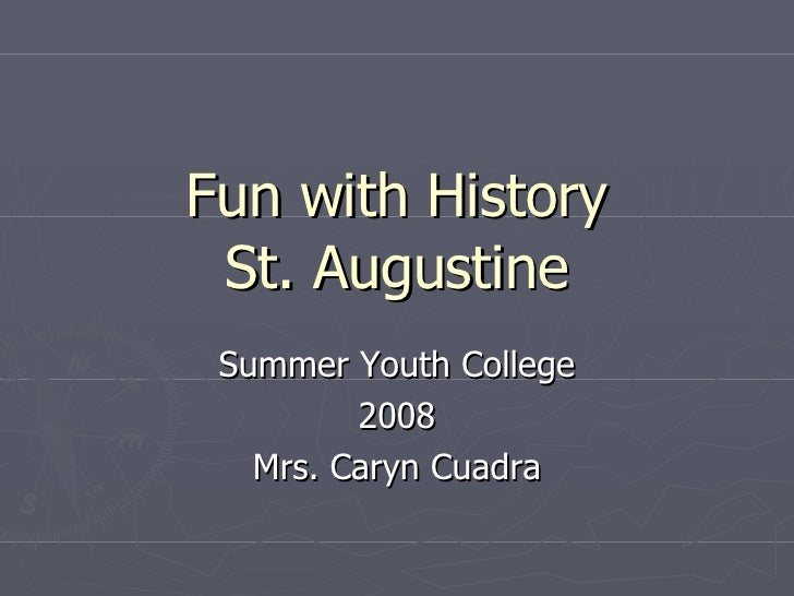 Fun with History St. Augustine Summer Youth College 2008 Mrs. Caryn Cuadra