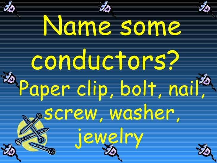 What Are Some Conductors : Fun with insulators and conductors