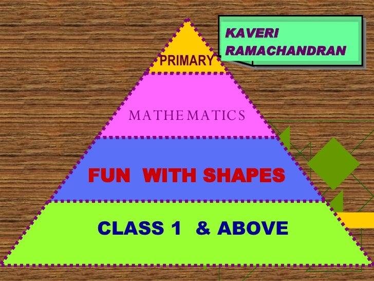 KAVERI RAMACHANDRAN MATHEMATICS FUN  WITH SHAPES CLASS 1  & ABOVE PRIMARY