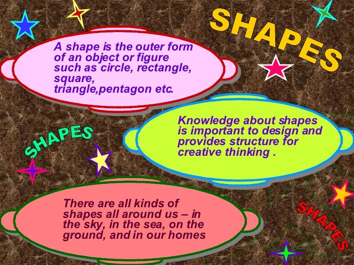 A shape is the outer form of an object or figure such as circle, rectangle, square, triangle,pentagon etc. There are  all ...